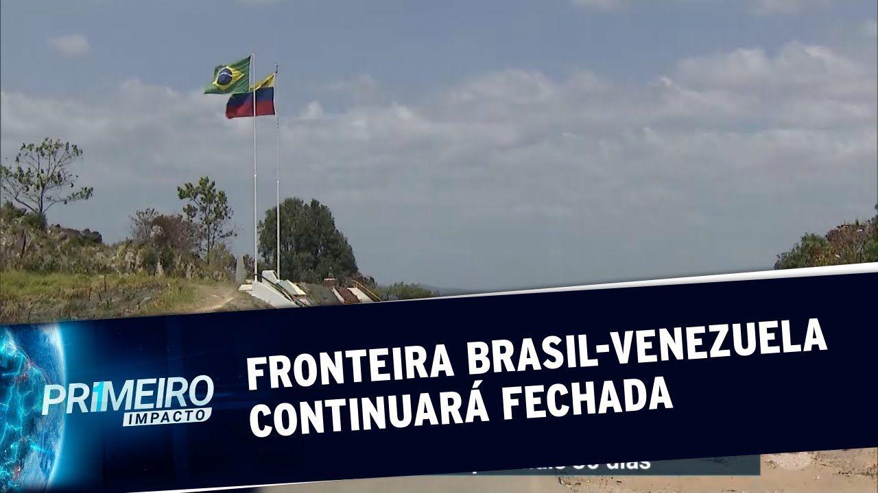 Fronteira entre Brasil e Venezuela permanecerá fechada por mais 30 dias - SBT
