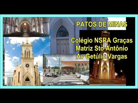 Igreja Matriz Sto Antônio, Colégio NSRA Graças e Av Getúlio Vargas - Patos de Minas, Parte 4 Final